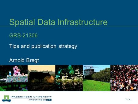 1 / x Spatial Data Infrastructure GRS-21306 Tips and publication strategy Arnold Bregt.