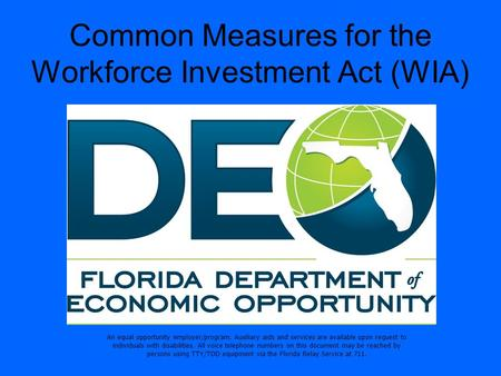 Common Measures for the Workforce Investment Act (WIA) An equal opportunity employer/program. Auxiliary aids and services are available upon request to.