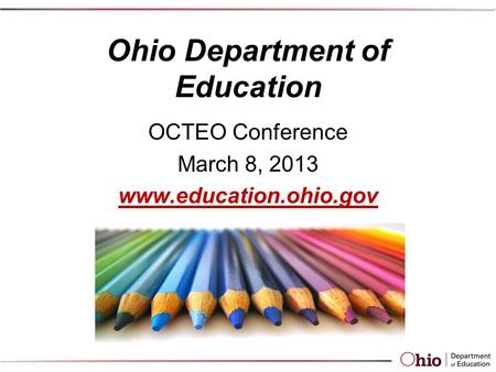 Ohio Department of Education OCTEO Conference March 8, 2013 www.education.ohio.gov.