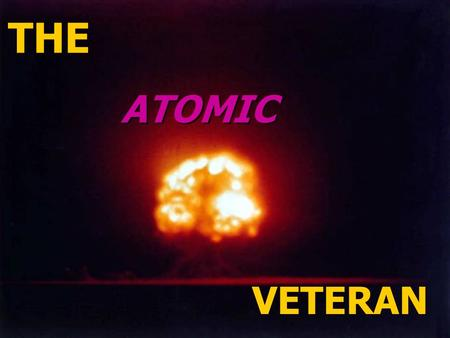THE VETERAN ATOMIC. History, Principles and Process Victoria Anne Cassano, MD, MPH Captain, MC, USN (RET) Director, Radiation and Physical Exposures DEPARTMENT.