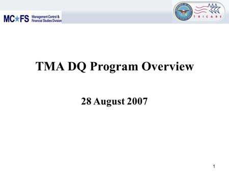 1 TMA DQ Program Overview 28 August 2007. 2 DQ Management Control Program - Purpose To provide an overview on the Data Quality Management Control (DQMC)