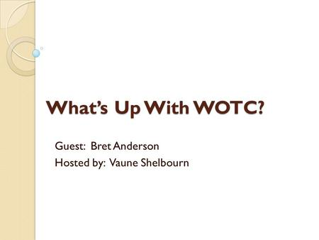 What's Up With WOTC? Guest: Bret Anderson Hosted by: Vaune Shelbourn.
