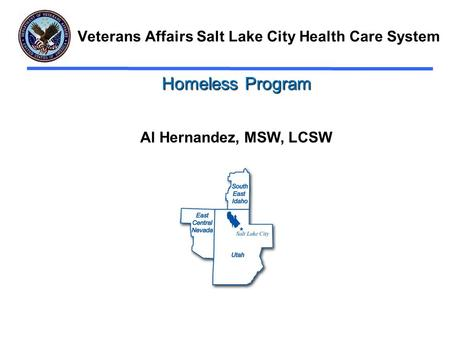 Veterans Affairs Salt Lake City Health Care System Homeless Program Al Hernandez, MSW, LCSW.