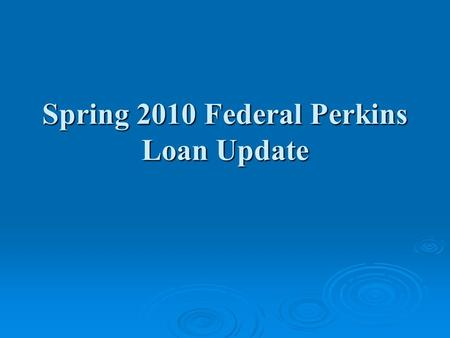 Spring 2010 Federal Perkins Loan Update. Agenda  Budget Update  Legislative Update  Regulatory Update  Perkins Loan Issues  Grassroots.