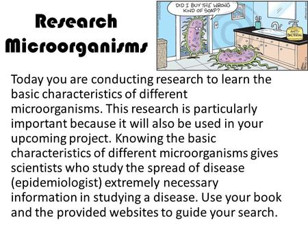 Research Microorganisms Today you are conducting research to learn the basic characteristics of different microorganisms. This research is particularly.