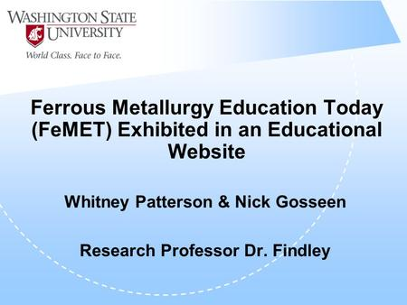 Ferrous Metallurgy Education Today (FeMET) Exhibited in an Educational Website Whitney Patterson & Nick Gosseen Research Professor Dr. Findley.