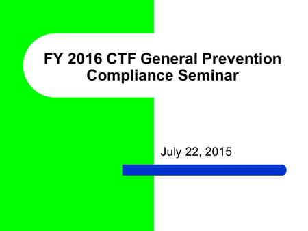 July 22, 2015 FY 2016 CTF General Prevention Compliance Seminar.