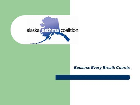 Because Every Breath Counts. Why Asthma? Asthma is the leading cause of missed school days and emergency room trips for a chronic disease Pediatric asthma.