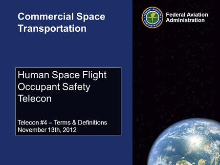 Federal Aviation Administration Commercial Space <strong>Transportation</strong> Human Space Flight Occupant Safety Telecon Telecon #4 – Terms & Definitions November 13th,