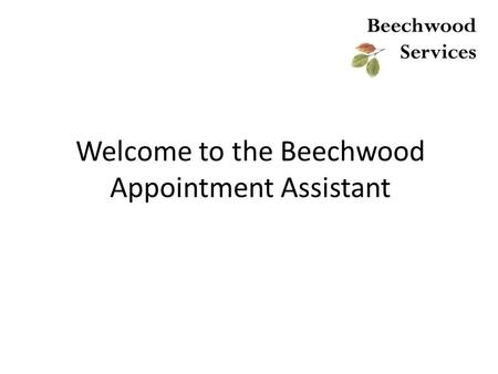 Welcome to the Beechwood Appointment Assistant. How best to use the form 1) Save our website address in your favourites folder for easy access in future: