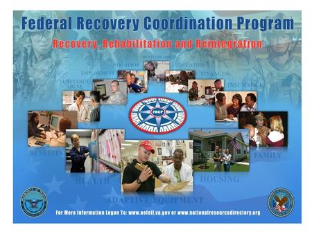Federal Recovery Coordination Program Joint program of the Department of Veterans Affairs and Department of Defense Provides comprehensive coordination.