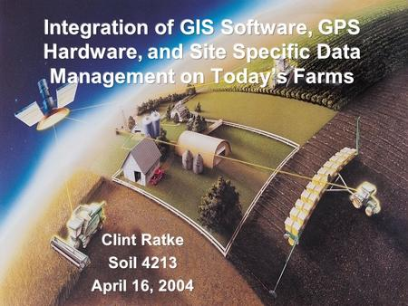 Overview Importance of using GIS Software, GPS Hardware, and Site Specific Data Management for farm management Past and Present / Future Levels of crop.