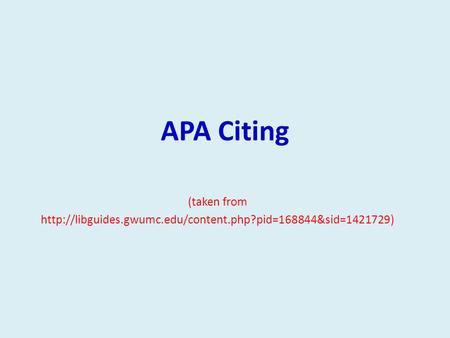 APA Citing (taken from http://libguides.gwumc.edu/content.php?pid=168844&sid=1421729)