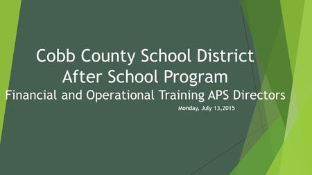 Cobb County School District After School Program Financial and Operational Training APS Directors Monday, July 13,2015.