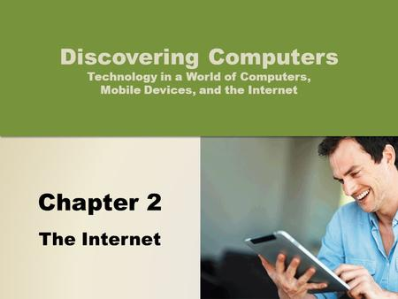 Chapter 2 The Internet Discovering Computers Technology in a World of Computers, Mobile Devices, and the Internet.