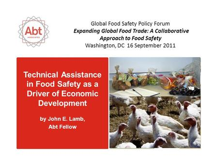 Technical Assistance in Food Safety as a Driver of Economic Development by John E. Lamb, Abt Fellow Global Food Safety Policy Forum Expanding Global Food.