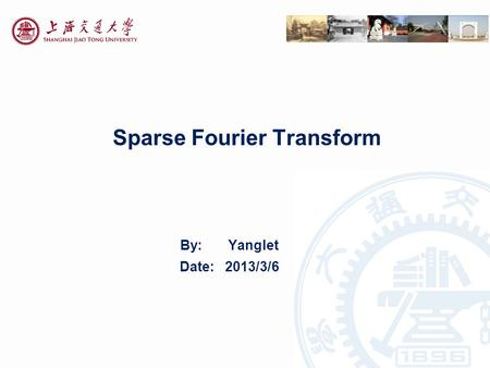 Sparse Fourier Transform By: Yanglet Date: 2013/3/6.