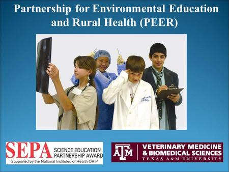 Partnership for Environmental Education and Rural Health (PEER) Supported by the National Institutes of Health ORIP.