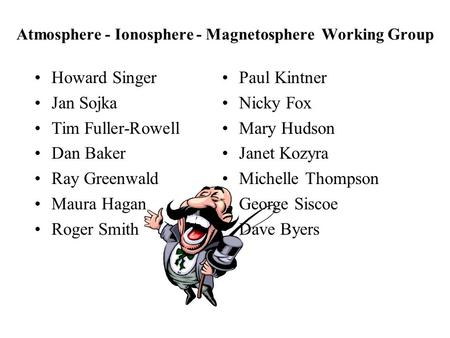 Atmosphere - Ionosphere - Magnetosphere Working Group Paul Kintner Nicky Fox Mary Hudson Janet Kozyra Michelle Thompson George Siscoe Dave Byers Howard.