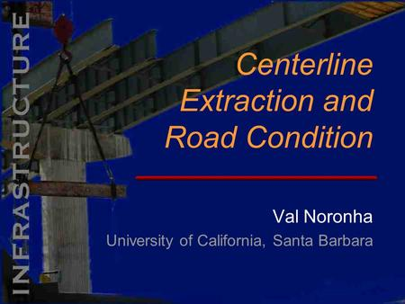 Val Noronha University of California, Santa Barbara Centerline Extraction and Road Condition.