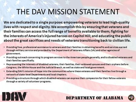 DEPARTMENT OF ALABAMA We are dedicated to a single purpose: empowering veterans to lead high-quality lives with respect and dignity. We accomplish this.