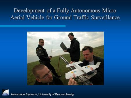 Development of a Fully Autonomous Micro Aerial Vehicle for Ground Traffic Surveillance Aerospace Systems, University of Braunschweig.