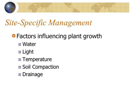 Site-Specific Management Factors influencing plant growth Water Light Temperature Soil Compaction Drainage.