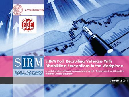 SHRM Poll: Recruiting Veterans With Disabilities: Perceptions in the Workplace In collaboration with and commissioned by ILR – Employment and Disability.