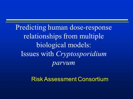 Predicting human dose-response relationships from multiple biological models: Issues with Cryptosporidium parvum Risk Assessment Consortium.