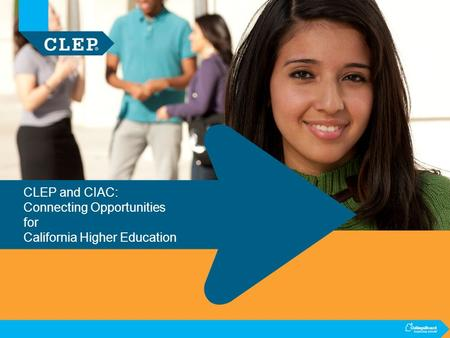 CLEP and CIAC: Connecting Opportunities for California Higher Education.