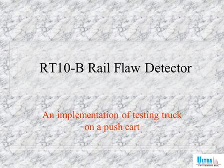 RT10-B Rail Flaw Detector An implementation of testing truck on a push cart.