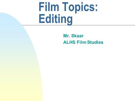 Film Topics: Editing Mr. Skaar ALHS Film Studies.