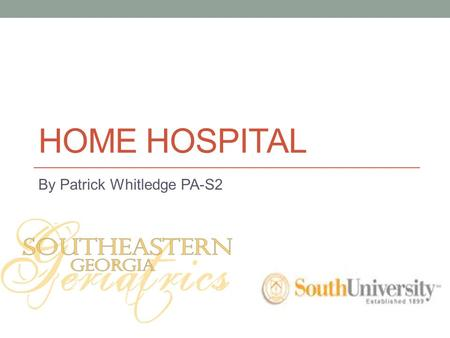 HOME HOSPITAL By Patrick Whitledge PA-S2. INTRODUCTION Hospital at Home provides safe, high-quality, hospital- level care to older adults in the comfort.