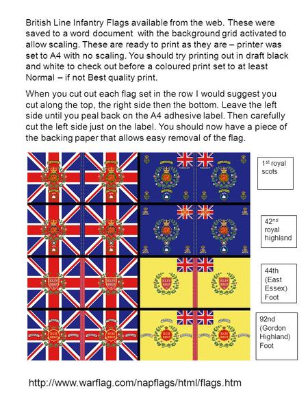 1 st royal scots 42 nd royal highland 92nd (Gordon Highland) Foot British Line Infantry Flags available from the web. These were saved to a word document.
