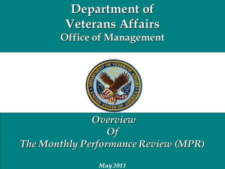 Department of Veterans Affairs Office of Management Overview OverviewOf The Monthly Performance Review (MPR) May 2011.