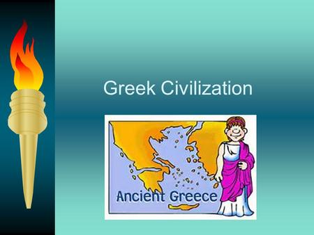Greek Civilization I. Greece's Geography 1. Mountainous land in the Mediterranean Sea 2. 2 peninsulas a. Attica – triangular-shaped peninsula with harbors.