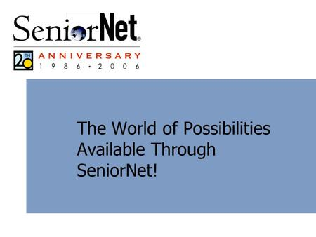 The World of Possibilities Available Through SeniorNet!