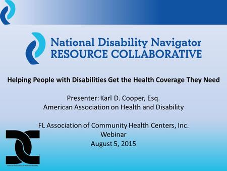 Helping People with Disabilities Get the Health Coverage They Need Presenter: Karl D. Cooper, Esq. American Association on Health and Disability FL Association.