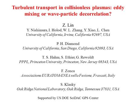 Turbulent transport in collisionless plasmas: eddy mixing or wave-particle decorrelation? Z. Lin Y. Nishimura, I. Holod, W. L. Zhang, Y. Xiao, L. Chen.
