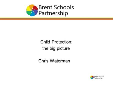 Child Protection: the big picture Chris Waterman.