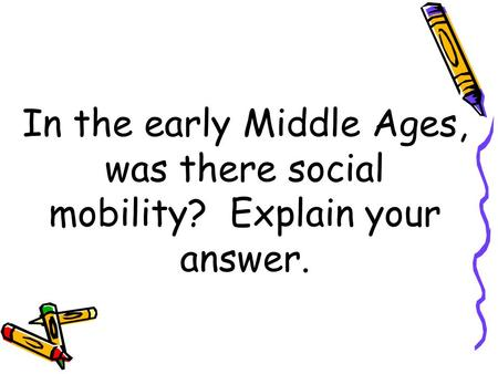 In the early Middle Ages, was there social mobility? Explain your answer.