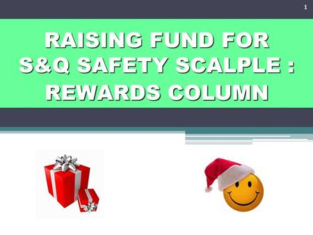 RAISING FUND FOR S&Q SAFETY SCALPLE : REWARDS COLUMN 1.