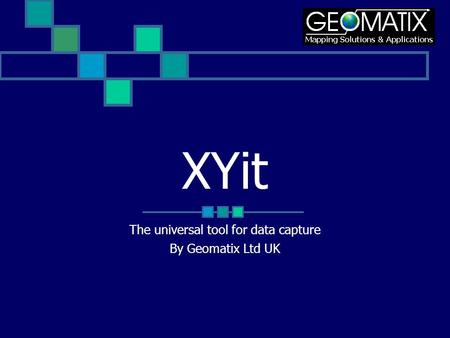 XYit The universal tool for data capture By Geomatix Ltd UK.