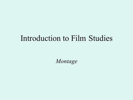 Introduction to Film Studies Montage. Montage – a French term for 'editing', 'putting together' or 'assembling' shots Editing (English word) – to put.