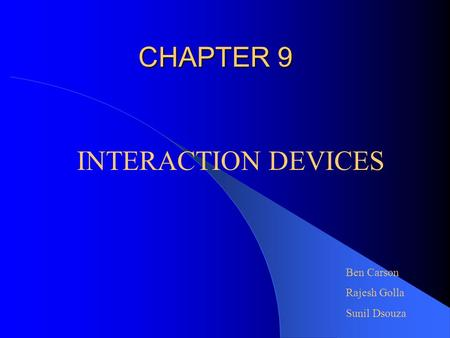 CHAPTER 9 INTERACTION DEVICES Ben Carson Rajesh Golla Sunil Dsouza.