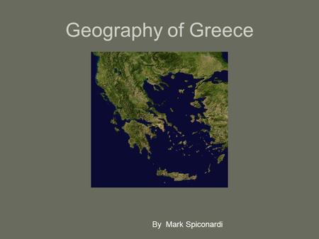 Geography of Greece By Mark Spiconardi. Geography of Greece Based on these maps, what are two things we know about Greece's geography? –Surrounded by.