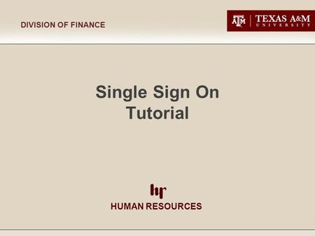 HUMAN RESOURCES DIVISION OF FINANCE Single Sign On Tutorial.
