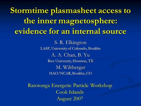 Stormtime plasmasheet access to the inner magnetosphere: evidence for an internal source S. R. Elkington LASP, University of Colorado, Boulder A. A. Chan,