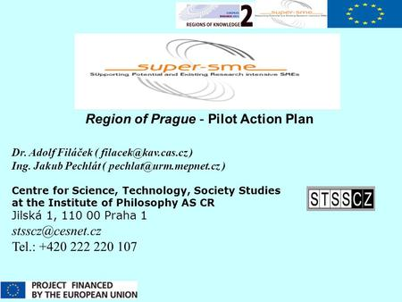 Region of Prague - Pilot Action Plan Dr. Adolf Filáček ( ) Ing. Jakub Pechlát ( ) Centre for Science, Technology,