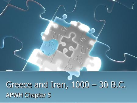 Greece and Iran, 1000 – 30 B.C. APWH Chapter 5. Ancient Iran, 1000–30 b.c.e.